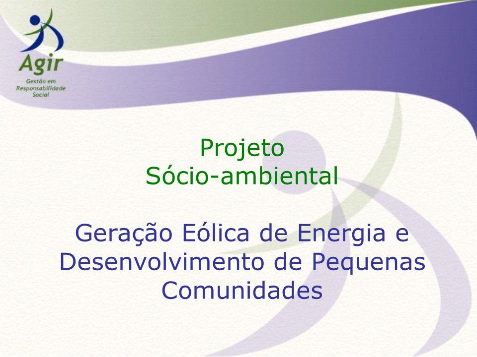 Projeto Sócio-ambiental Geração Eólica de Energia e Desenvolvimento de Pequenas Comunidades