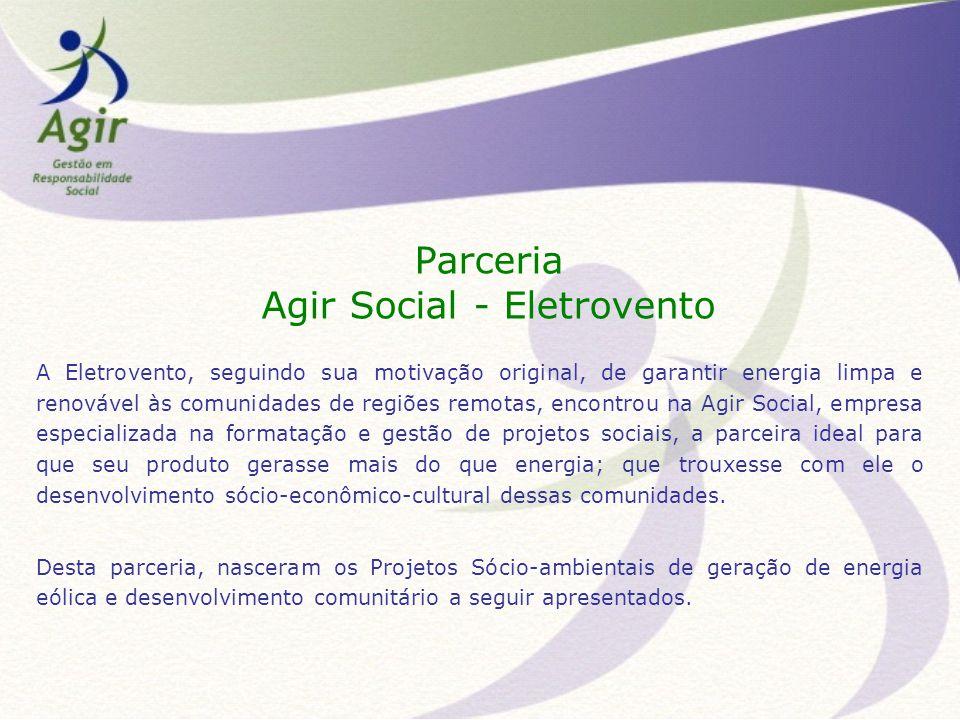 A Eletrovento, seguindo sua motivação original, de garantir energia limpa e renovável às comunidades de regiões remotas, encontrou na Agir Social, emp