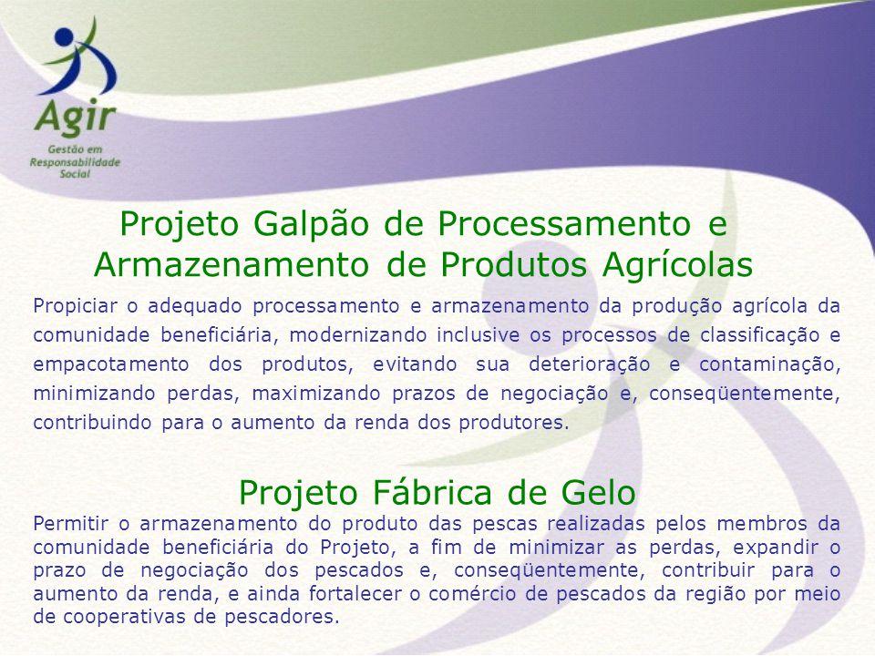 Projeto Galpão de Processamento e Armazenamento de Produtos Agrícolas Propiciar o adequado processamento e armazenamento da produção agrícola da comun