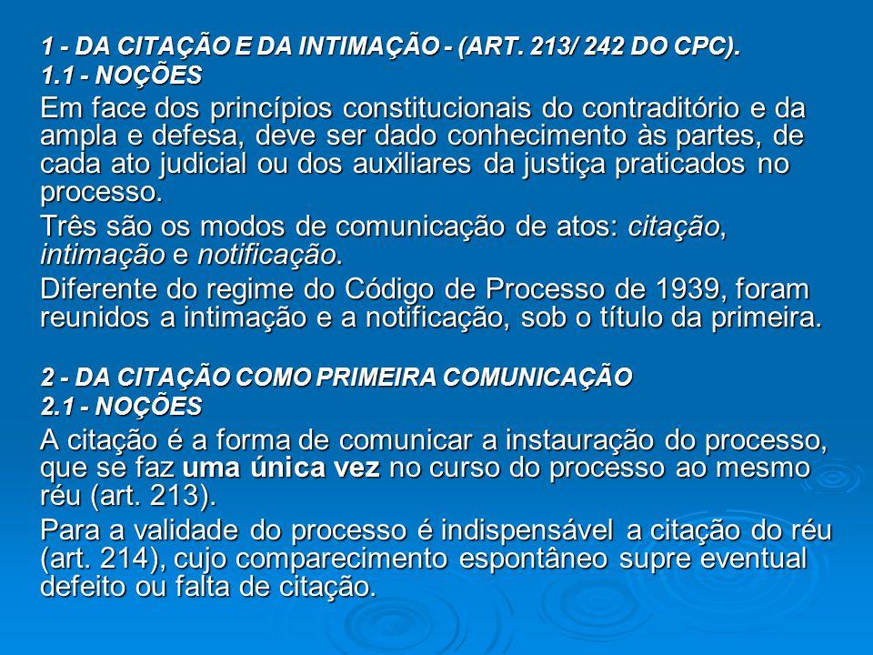 1 - DA CITAÇÃO E DA INTIMAÇÃO - (ART. 213/ 242 DO CPC). 1.1 - NOÇÕES Em face dos princípios constitucionais do contraditório e da ampla e defesa, deve