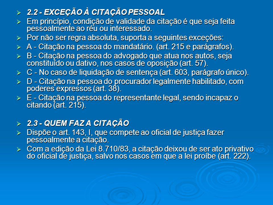  2.4 - CITAÇÃO NULA  A citação é nula quando não se revestir das formalidades legais, como:  A - Ser feita a outra pessoa que não o réu.