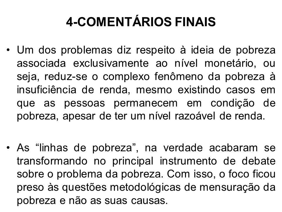 4-COMENTÁRIOS FINAIS Um dos problemas diz respeito à ideia de pobreza associada exclusivamente ao nível monetário, ou seja, reduz-se o complexo fenôme