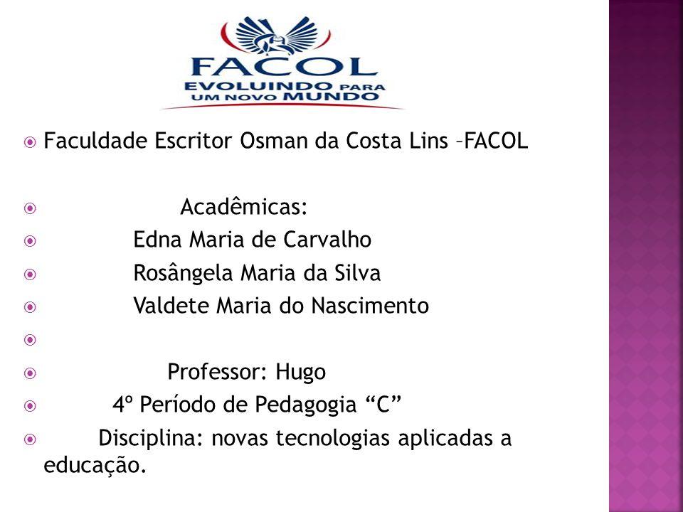  Faculdade Escritor Osman da Costa Lins –FACOL  Acadêmicas:  Edna Maria de Carvalho  Rosângela Maria da Silva  Valdete Maria do Nascimento   Pr