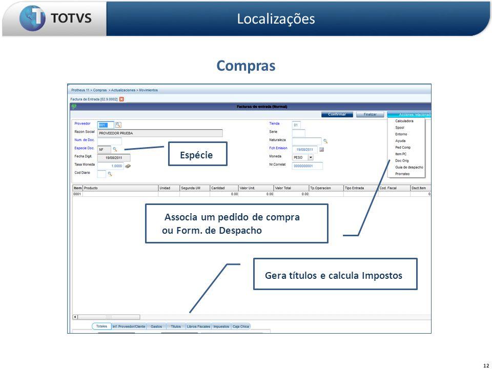 Compras Localizações 12 Associa um pedido de compra ou Form. de Despacho Gera títulos e calcula Impostos Espécie