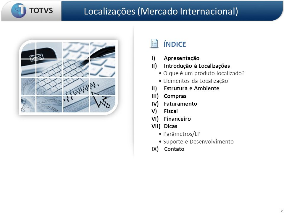 2 Localizações (Mercado Internacional) I)Apresentação II)Introdução à Localizações O que é um produto localizado? Elementos da Localização II)Estrutur