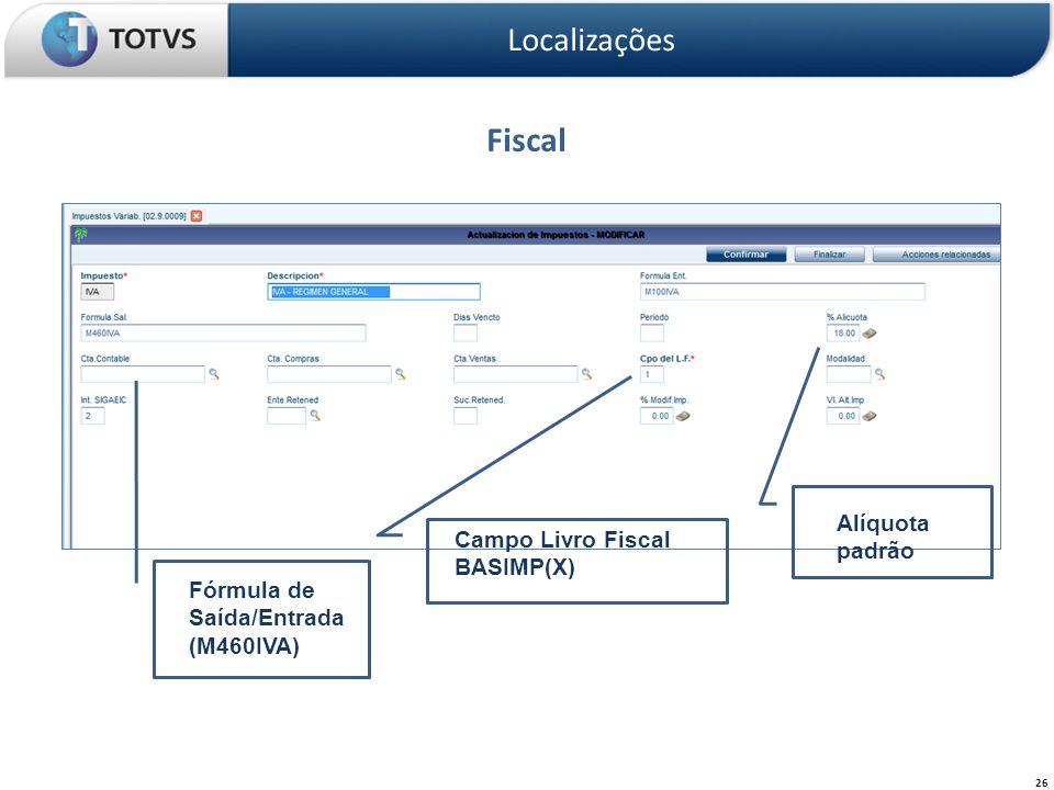 Fiscal Localizações 26 Fórmula de Saída/Entrada (M460IVA) Campo Livro Fiscal BASIMP(X) Alíquota padrão