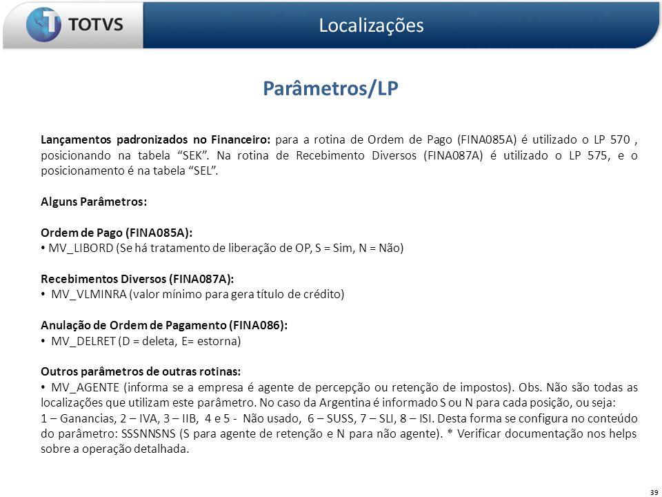 Parâmetros/LP Localizações 39 Lançamentos padronizados no Financeiro: para a rotina de Ordem de Pago (FINA085A) é utilizado o LP 570, posicionando na