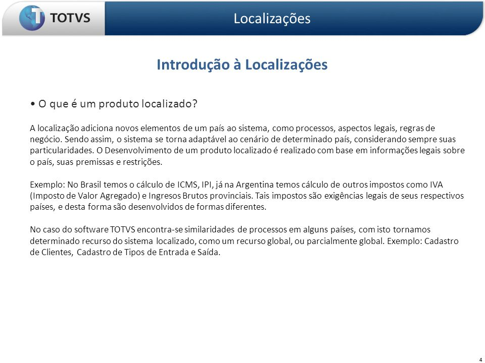 Introdução à Localizações Localizações 4 O que é um produto localizado? A localização adiciona novos elementos de um país ao sistema, como processos,