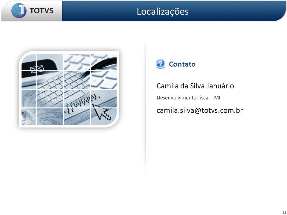 43 Camila da Silva Januário Desenvolvimento Fiscal - MI camila.silva@totvs.com.br Contato Localizações