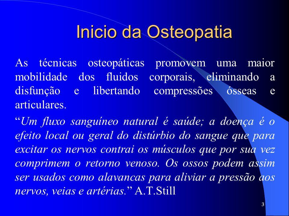 Inicio da Osteopatia As técnicas osteopáticas promovem uma maior mobilidade dos fluidos corporais, eliminando a disfunção e libertando compressões óss