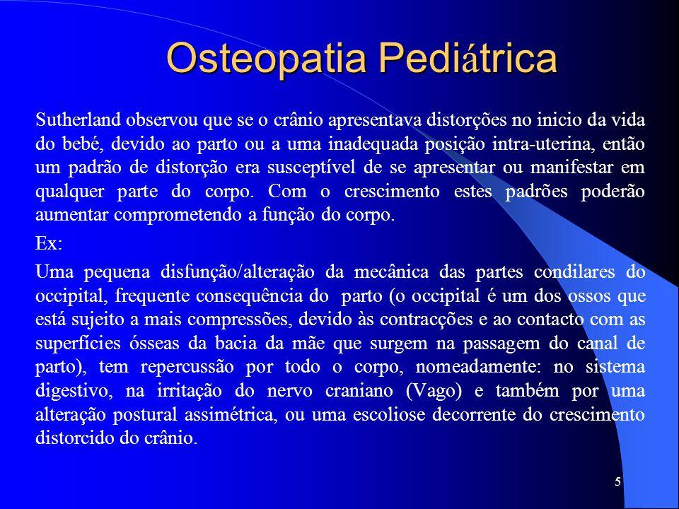 Osteopatia Pedi á trica Sutherland observou que se o crânio apresentava distorções no inicio da vida do bebé, devido ao parto ou a uma inadequada posi