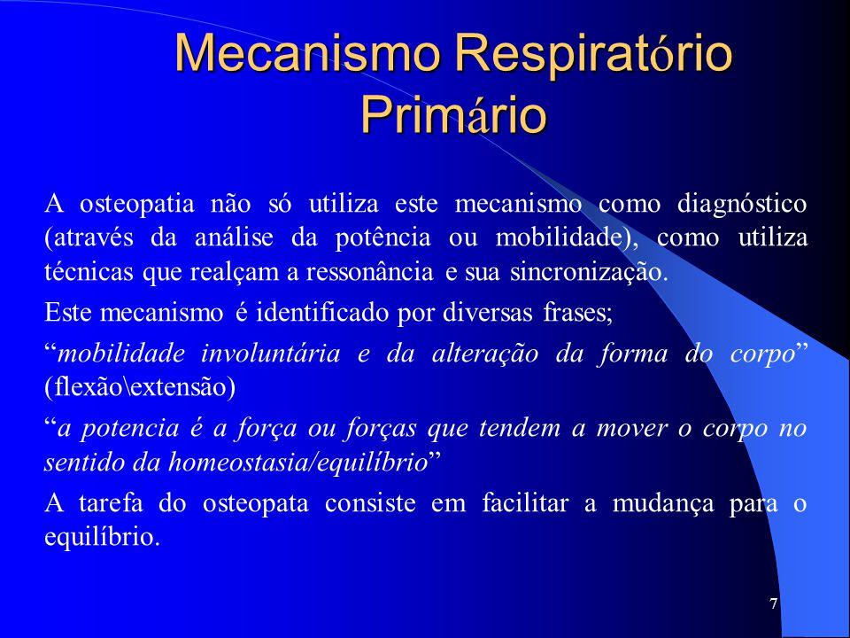 Mecanismo Respirat ó rio Prim á rio A osteopatia não só utiliza este mecanismo como diagnóstico (através da análise da potência ou mobilidade), como u