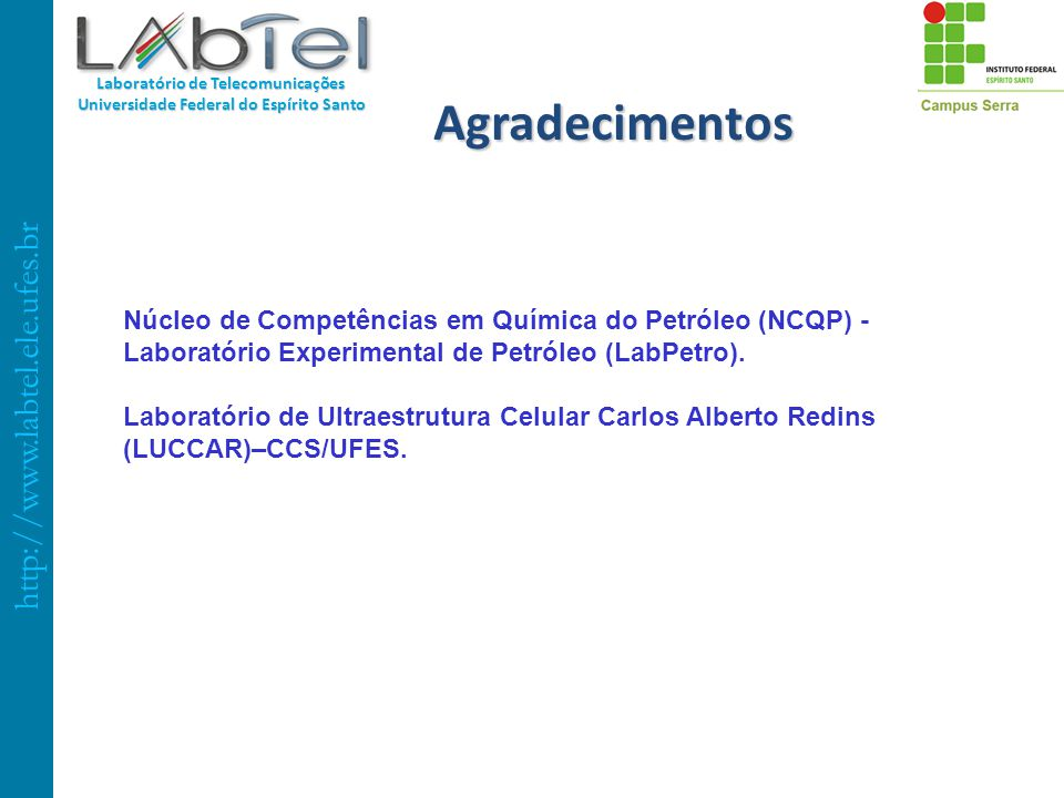 http://www.labtel.ele.ufes.br Laboratório de Telecomunicações Universidade Federal do Espírito Santo Agradecimentos Núcleo de Competências em Química