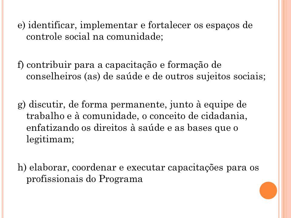e) identificar, implementar e fortalecer os espaços de controle social na comunidade; f) contribuir para a capacitação e formação de conselheiros (as)