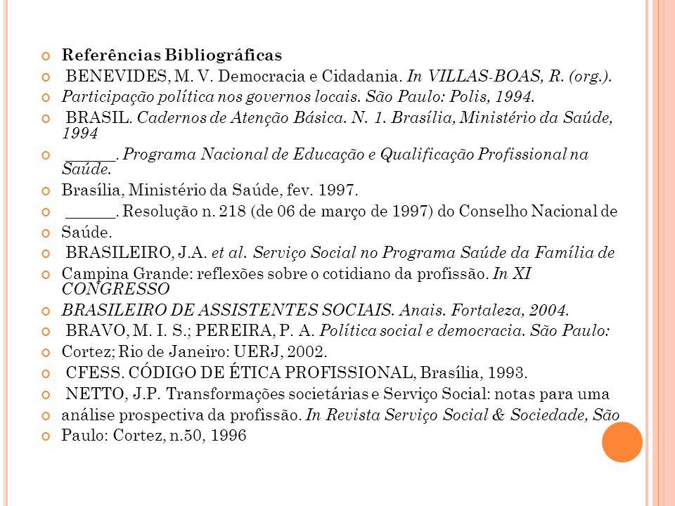 Referências Bibliográficas BENEVIDES, M. V. Democracia e Cidadania. In VILLAS-BOAS, R. (org.). Participação política nos governos locais. São Paulo: P