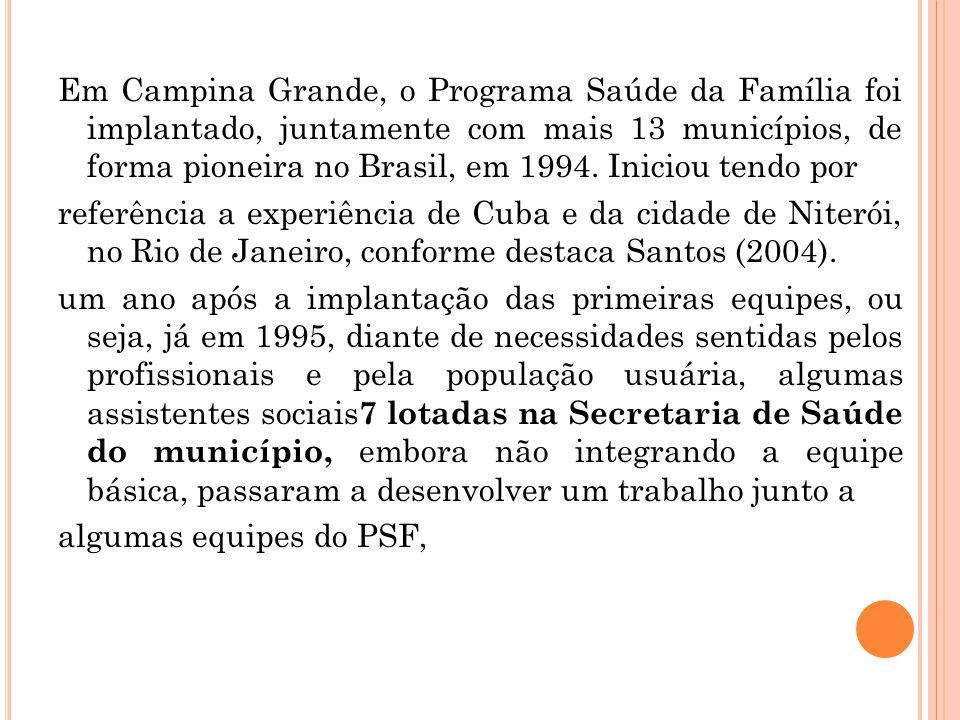 Em Campina Grande, o Programa Saúde da Família foi implantado, juntamente com mais 13 municípios, de forma pioneira no Brasil, em 1994. Iniciou tendo
