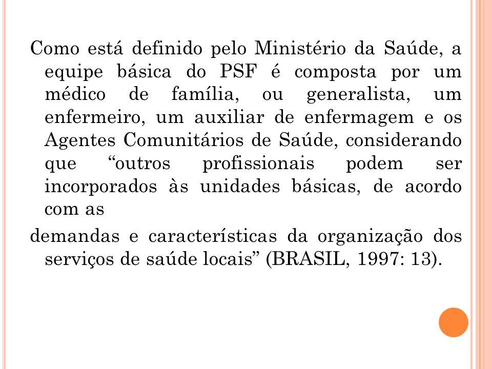 Como está definido pelo Ministério da Saúde, a equipe básica do PSF é composta por um médico de família, ou generalista, um enfermeiro, um auxiliar de