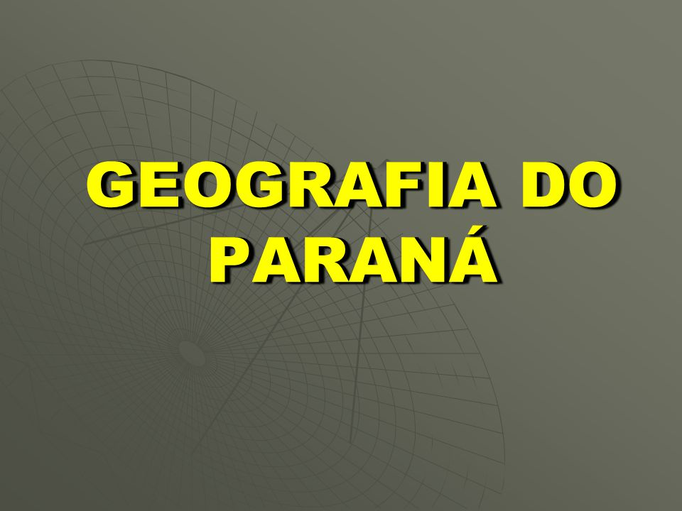 GEOGRAFIA DO PARANÁ