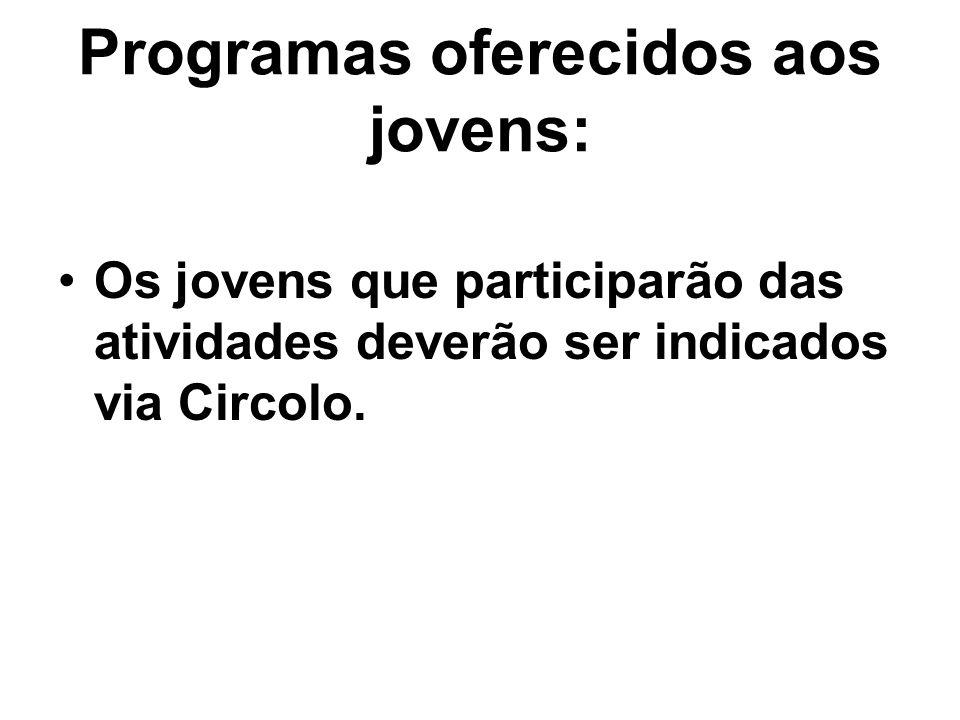 Programas oferecidos aos jovens: Os jovens que participarão das atividades deverão ser indicados via Circolo.