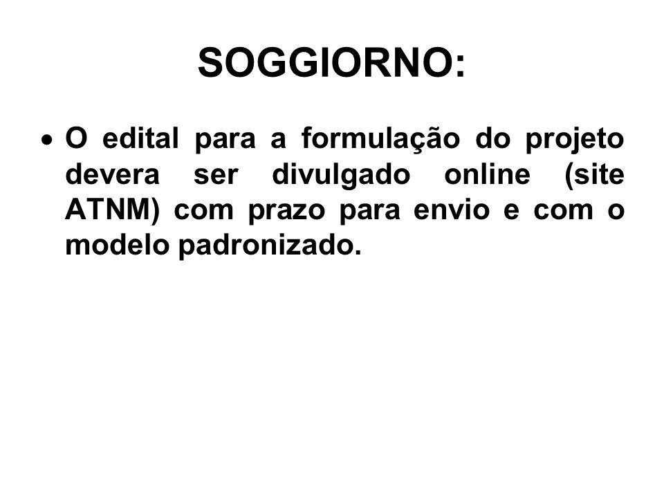 SOGGIORNO:  O edital para a formulação do projeto devera ser divulgado online (site ATNM) com prazo para envio e com o modelo padronizado.