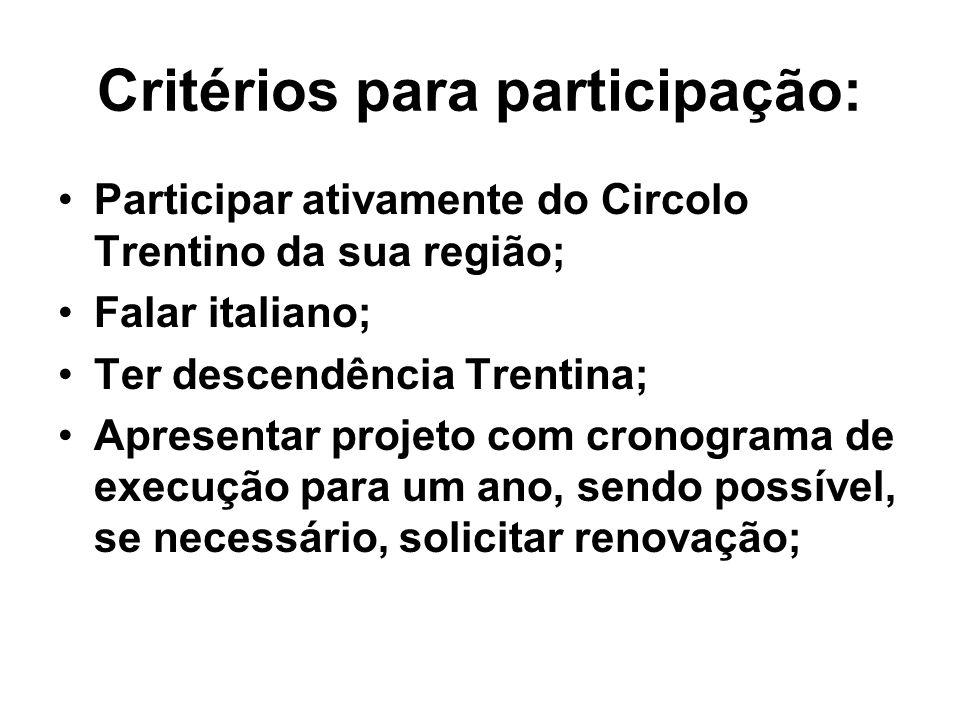 Critérios para participação: Participar ativamente do Circolo Trentino da sua região; Falar italiano; Ter descendência Trentina; Apresentar projeto com cronograma de execução para um ano, sendo possível, se necessário, solicitar renovação;