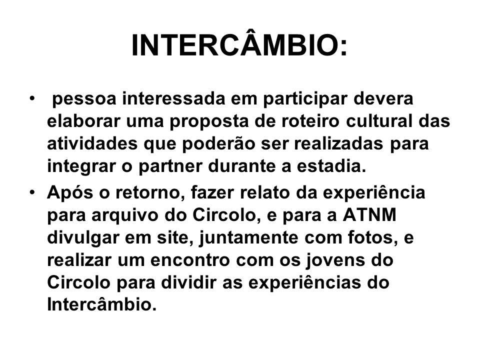 INTERCÂMBIO: pessoa interessada em participar devera elaborar uma proposta de roteiro cultural das atividades que poderão ser realizadas para integrar o partner durante a estadia.