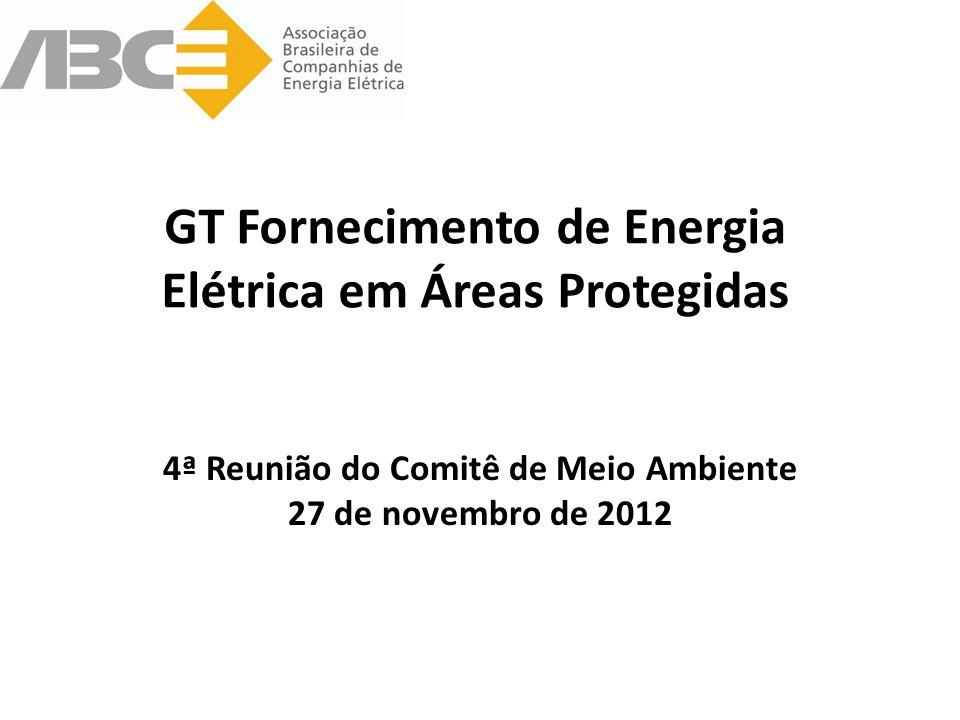 GT Fornecimento de Energia Elétrica em Áreas Protegidas 4ª Reunião do Comitê de Meio Ambiente 27 de novembro de 2012