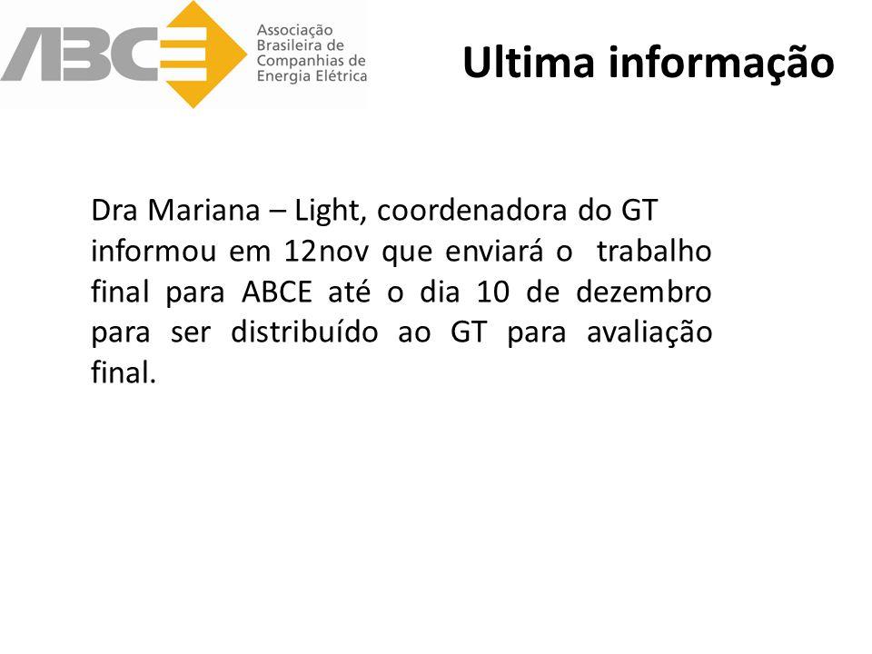 Ultima informação Dra Mariana – Light, coordenadora do GT informou em 12nov que enviará o trabalho final para ABCE até o dia 10 de dezembro para ser distribuído ao GT para avaliação final.