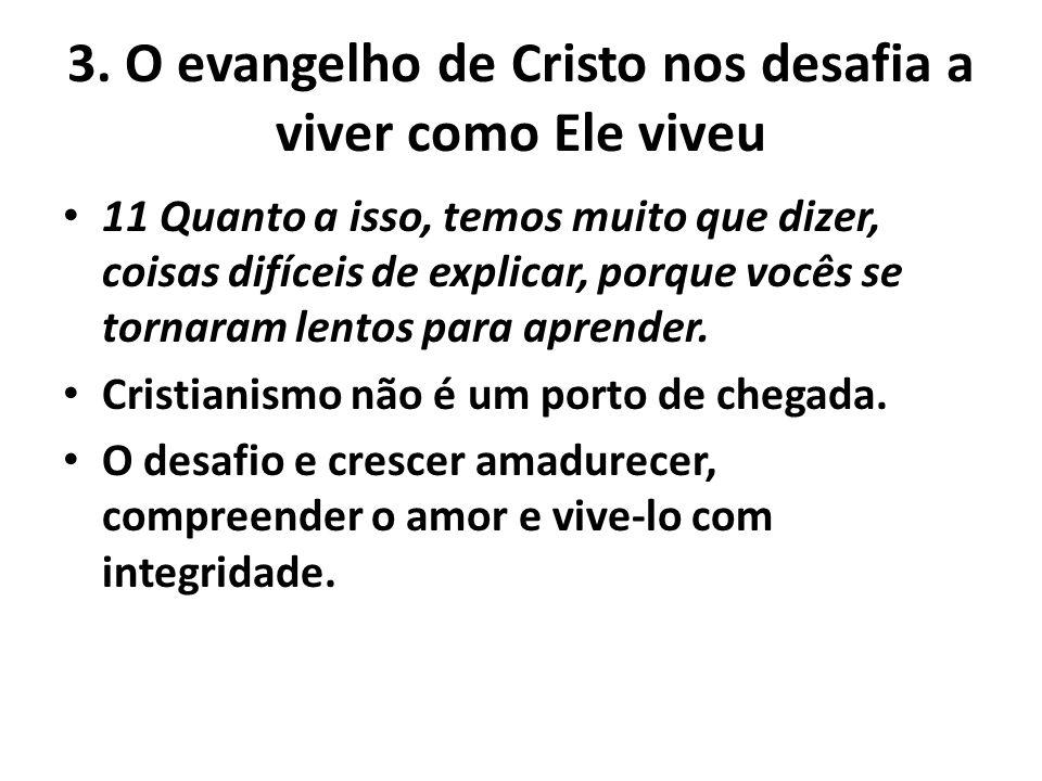 3. O evangelho de Cristo nos desafia a viver como Ele viveu 11 Quanto a isso, temos muito que dizer, coisas difíceis de explicar, porque vocês se torn