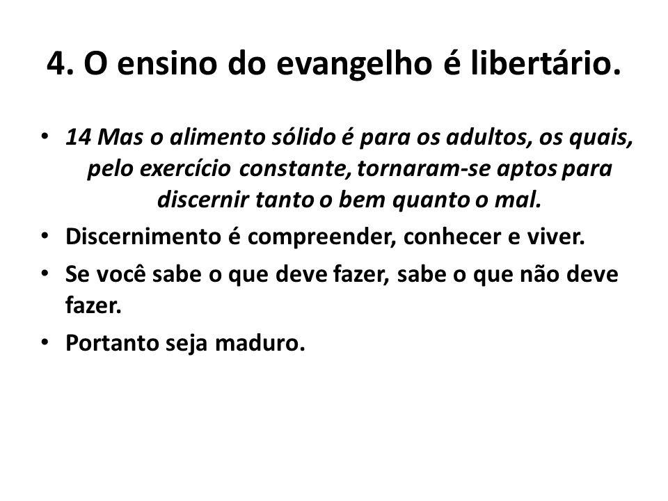 4. O ensino do evangelho é libertário. 14 Mas o alimento sólido é para os adultos, os quais, pelo exercício constante, tornaram-se aptos para discerni