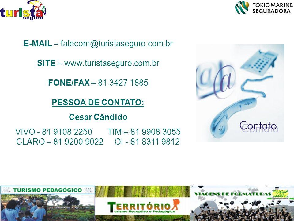 E-MAIL – falecom@turistaseguro.com.br SITE – www.turistaseguro.com.br FONE/FAX – 81 3427 1885 PESSOA DE CONTATO: Cesar Cândido VIVO - 81 9108 2250 TIM – 81 9908 3055 CLARO – 81 9200 9022 OI - 81 8311 9812