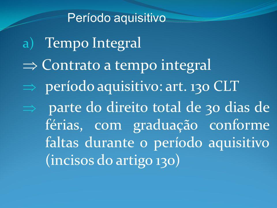 a) Tempo Integral  Contrato a tempo integral  período aquisitivo: art.