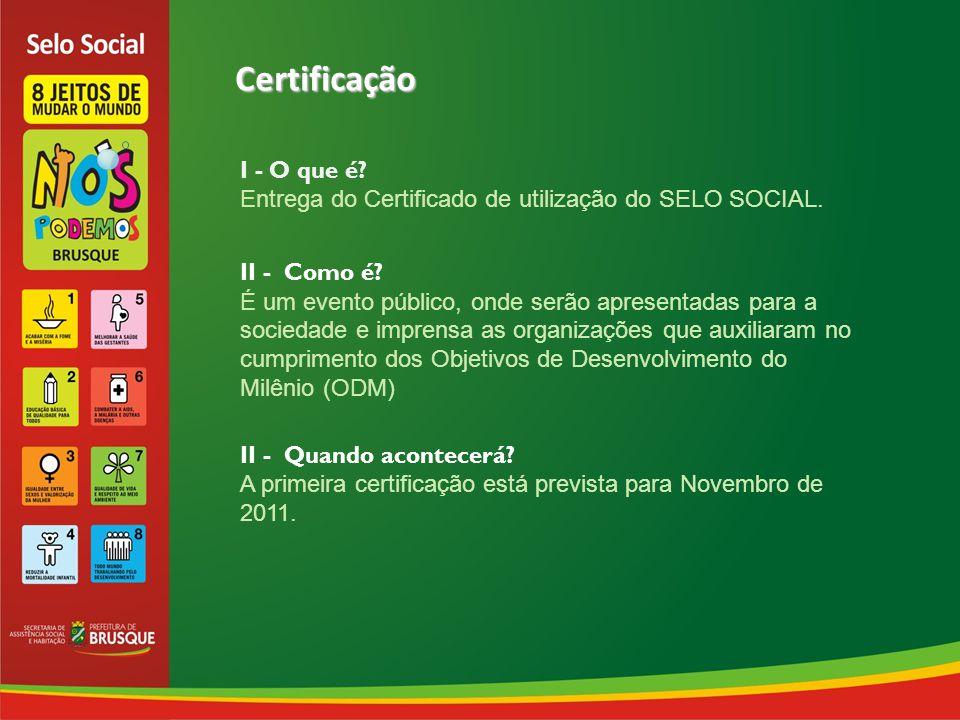 Certificação Certificação I - O que é. Entrega do Certificado de utilização do SELO SOCIAL.