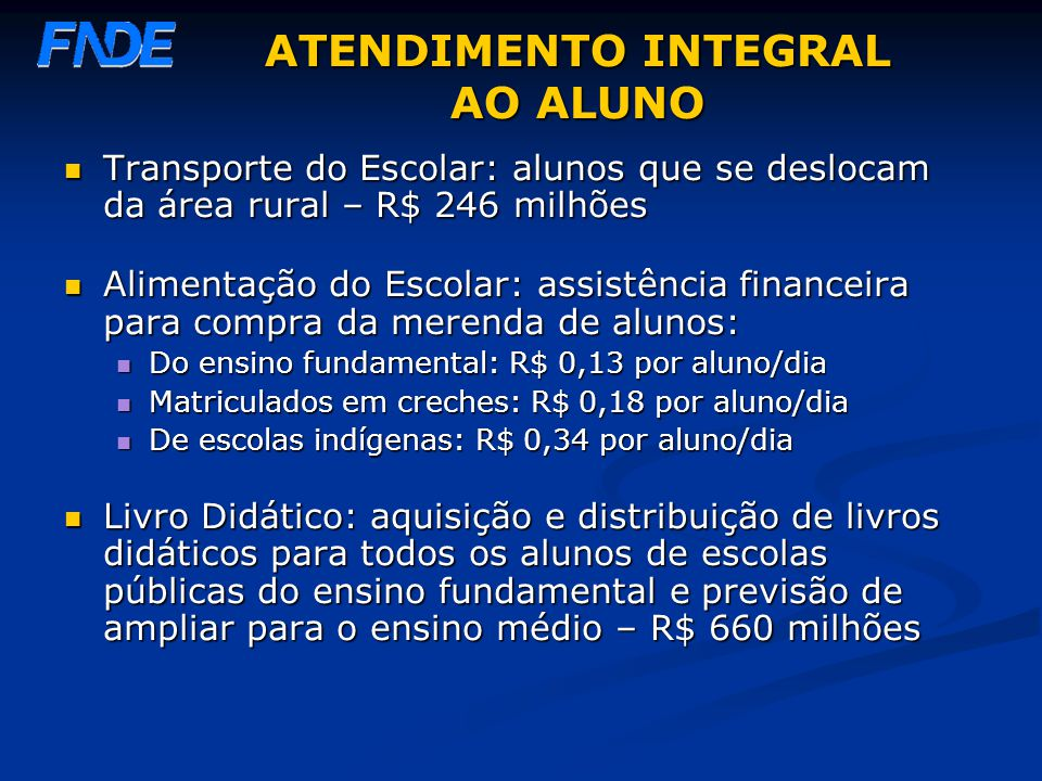 ATENDIMENTO INTEGRAL AO ALUNO Transporte do Escolar: alunos que se deslocam da área rural – R$ 246 milhões Transporte do Escolar: alunos que se desloc