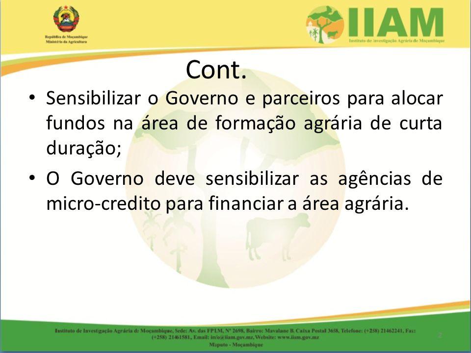 Sensibilizar o Governo e parceiros para alocar fundos na área de formação agrária de curta duração; O Governo deve sensibilizar as agências de micro-credito para financiar a área agrária.
