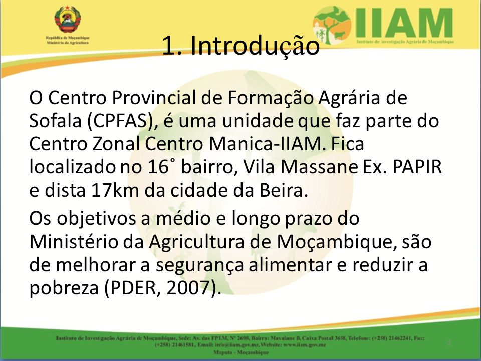 1. Introdu çã o O Centro Provincial de Formação Agrária de Sofala (CPFAS), é uma unidade que faz parte do Centro Zonal Centro Manica-IIAM. Fica locali