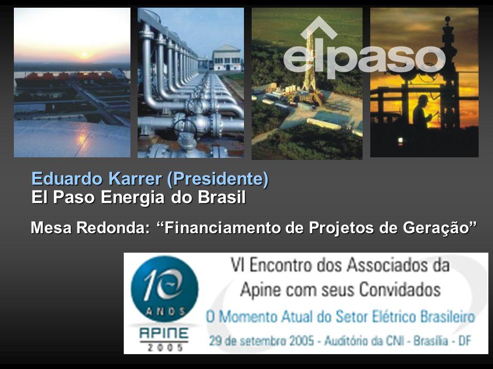 """Eduardo Karrer (Presidente) El Paso Energia do Brasil Mesa Redonda: """"Financiamento de Projetos de Geração"""""""