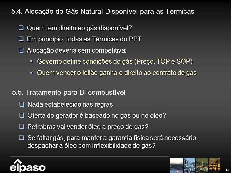 14 5.4. Alocação do Gás Natural Disponível para as Térmicas  Quem tem direito ao gás disponível?  Em princípio, todas as Térmicas do PPT  Alocação