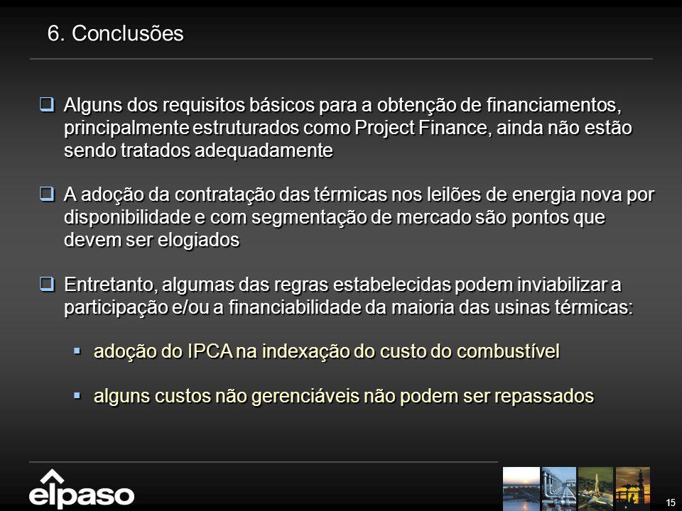 15 6. Conclusões  Alguns dos requisitos básicos para a obtenção de financiamentos, principalmente estruturados como Project Finance, ainda não estão