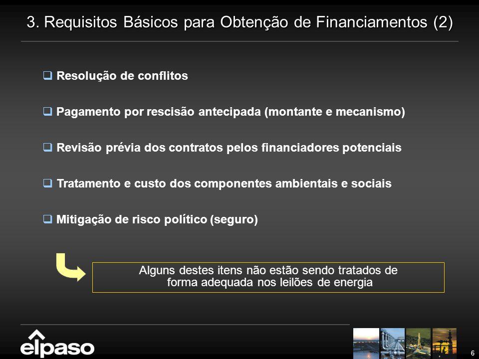 6 3. Requisitos Básicos para Obtenção de Financiamentos (2)  Resolução de conflitos  Pagamento por rescisão antecipada (montante e mecanismo)  Revi