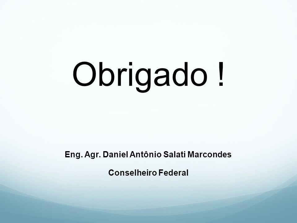 Obrigado ! Eng. Agr. Daniel Antônio Salati Marcondes Conselheiro Federal