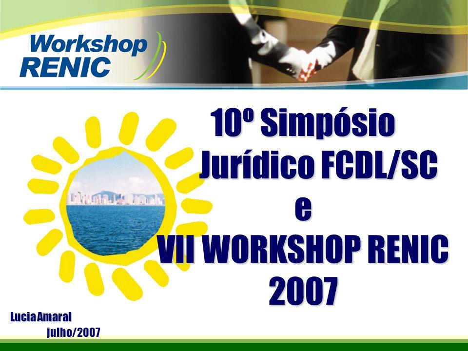10º Simpósio Jurídico FCDL/SC Jurídico FCDL/SCe VII WORKSHOP RENIC 2007 julho/2007 Lucia Amaral