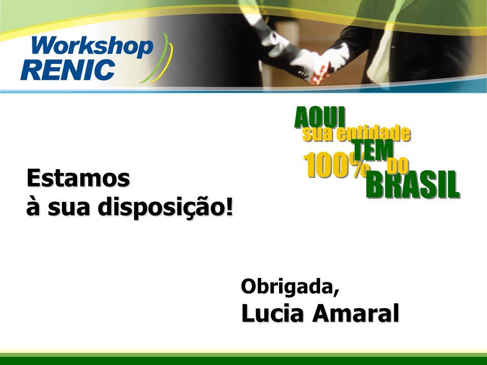 Obrigada, Lucia Amaral Estamos à sua disposição! AQUI 100% sua entidade TEM BRASIL DO