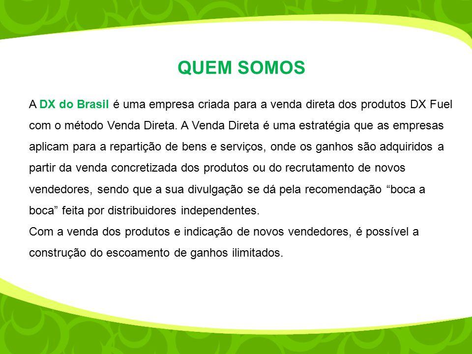 QUEM SOMOS A DX do Brasil é uma empresa criada para a venda direta dos produtos DX Fuel com o método Venda Direta.