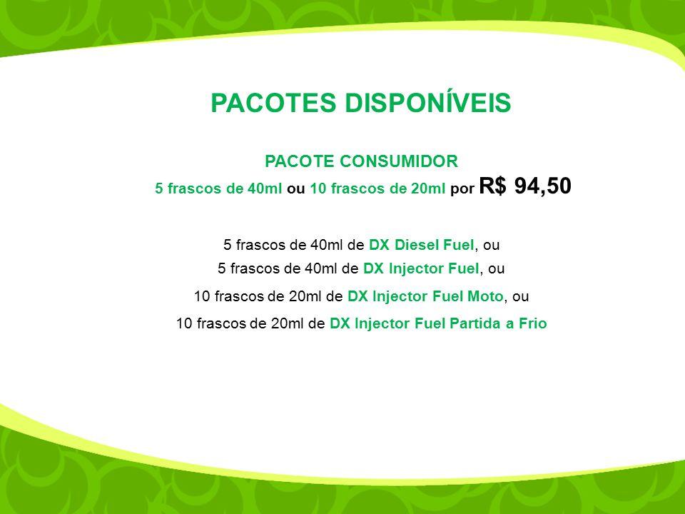 PACOTES DISPONÍVEIS PACOTE CONSUMIDOR 5 frascos de 40ml ou 10 frascos de 20ml por R$ 94,50 5 frascos de 40ml de DX Diesel Fuel, ou 5 frascos de 40ml d