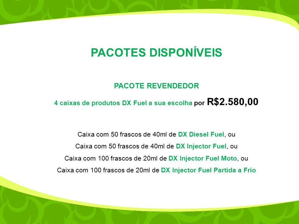 PACOTES DISPONÍVEIS PACOTE REVENDEDOR 4 caixas de produtos DX Fuel a sua escolha por R$2.580,00 Caixa com 50 frascos de 40ml de DX Diesel Fuel, ou Cai