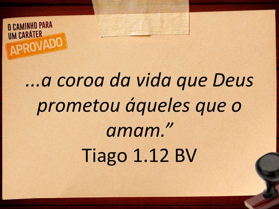 """...a coroa da vida que Deus prometou áqueles que o amam."""" Tiago 1.12 BV"""