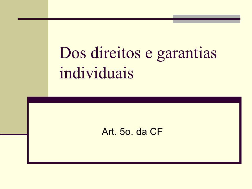 Dos direitos e garantias individuais Art. 5o. da CF