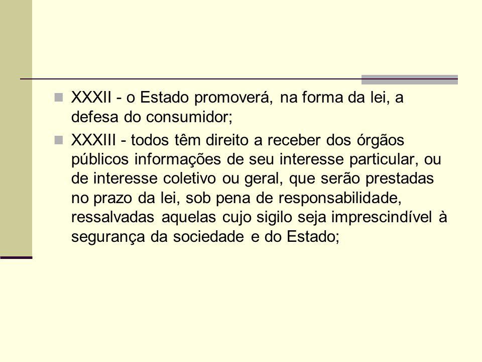 XXXII - o Estado promoverá, na forma da lei, a defesa do consumidor; XXXIII - todos têm direito a receber dos órgãos públicos informações de seu inter