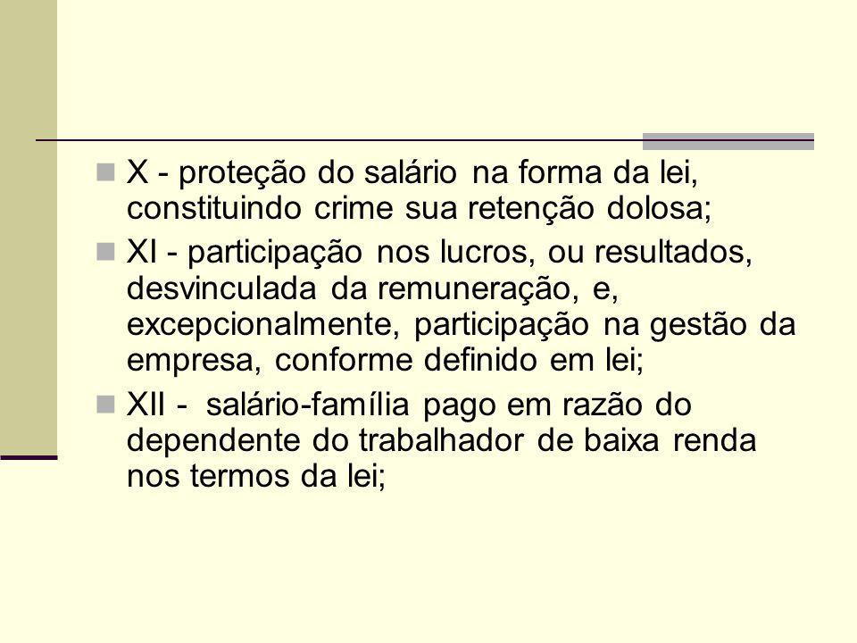 X - proteção do salário na forma da lei, constituindo crime sua retenção dolosa; XI - participação nos lucros, ou resultados, desvinculada da remunera